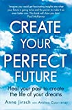 img - for Create Your Perfect Future: Heal your past to create the life of your dreams by Anne Jirsch (2013-11-07) book / textbook / text book