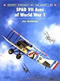 SPAD VII Aces of World War I, Jon Guttman, 1841762229