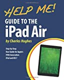 Help Me! Guide to the Ipad Air, Charles Hughes, 1494759950