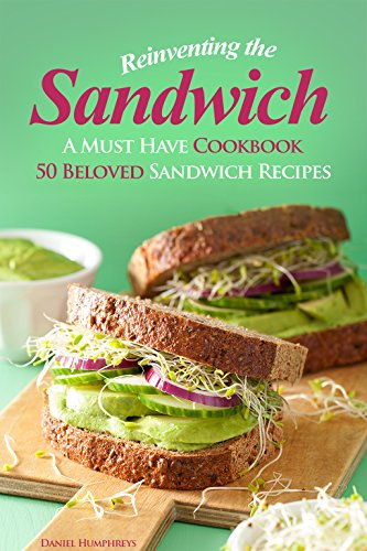 wich: A Must Have Cookbook; 50 Beloved Sandwich Recipes ()
