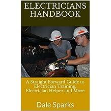 Electricians Handbook: A Straight Forward Guide to Electrician Training, Electrician Helper and More