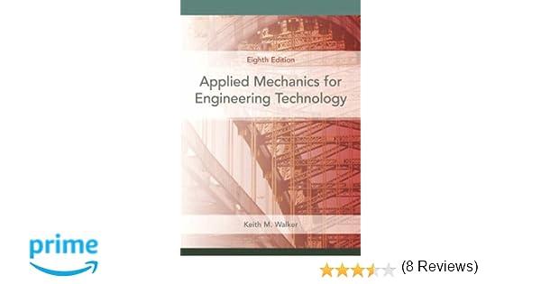 Applied mechanics for engineering technology 8th edition keith m applied mechanics for engineering technology 8th edition keith m walker 9780131721517 books amazon fandeluxe Gallery