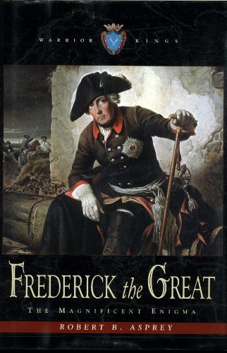 Frederick the Great: The magnificent enigma (Warrior - King Of Outlet Prussia