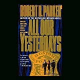 Front cover for the book All Our Yesterdays by Robert B. Parker