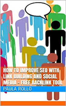 SEO 2014: How To Improve SEO with Link Building and Social Media – Free Backlink Tool by [Rollo, Paula]