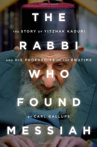 Pdf Bibles The Rabbi Who Found Messiah: The Story of Yitzhak Kaduri and His Prophecies of the Endtime