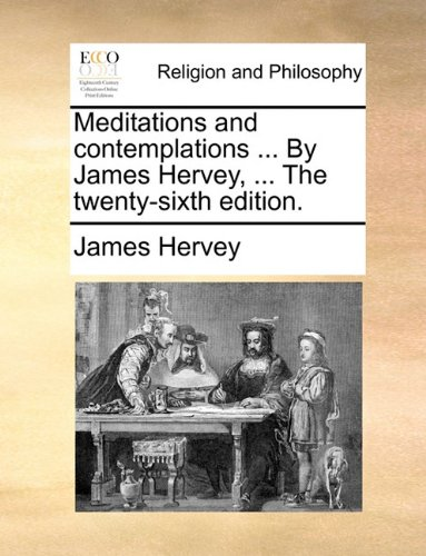 Download Meditations and contemplations ... By James Hervey, ... The twenty-sixth edition. PDF