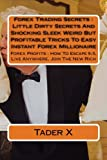 Forex Trading Secrets : Little Dirty Secrets And Shocking Sleek Weird But Profitable Tricks To Easy Instant Forex Millionaire: Forex Profits : How To Escape 9-5, Live Anywhere, Join The New Rich