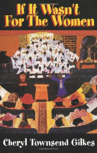 If It Wasn't for the Women. . .: Black Women's Experience And Womanist Culture In Church And Community