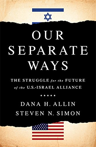 Our Separate Ways  The Struggle For The Future Of The U S  Israel Alliance