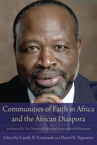 Communities of Faith in Africa and the African Diaspora: In Honor of Dr. Tite Tiénou with Additional Essays on World Christianity pdf
