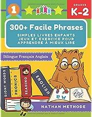 300+ Facile phrases simples livres enfants jeux et exercice pour apprendre à mieux lire Bilingue Français Anglais: Mes premières lectures activites manuelles pour préparer mon enfant à lire et à écrire. Méthode de lecture montessori grande section.