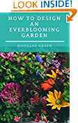 How To Design An Everblooming Garden