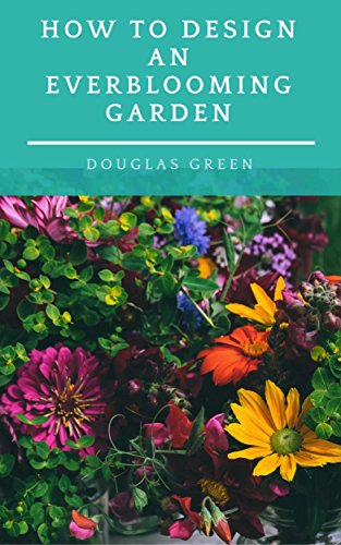 - How To Design An Everblooming Garden: Your Perennial Garden Can Bloom All Summer (Perennial Gardening Book 1)