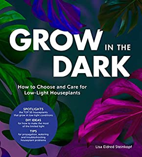 Book Cover: Grow in the Dark: How to Choose and Care for Low-Light Houseplants