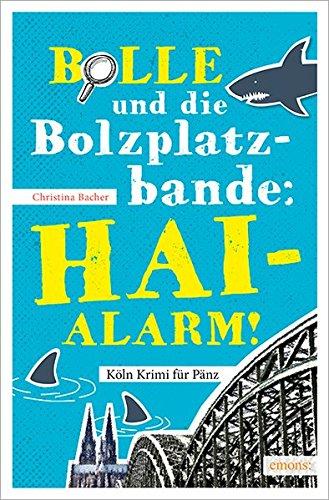 Bolle und die Bolzplatzbande: Hai-Alarm! (Köln Krimi für Pänz)