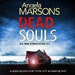 Dead Souls: Detective Kim Stone Crime Thriller Series, Book 6 | Angela Marsons