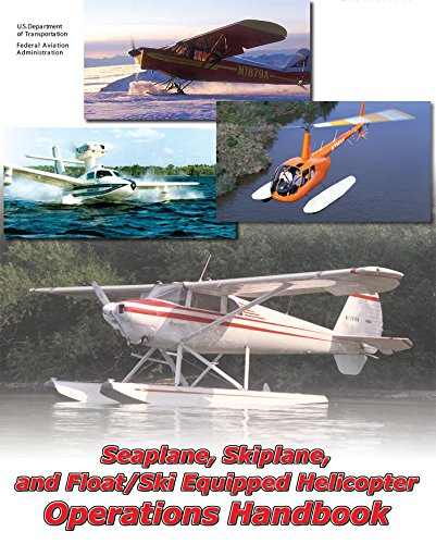 Learning To Fly Helicopter - Seaplane, Skiplane, and Float/Ski Equipped Helicopter Operations Handbook