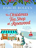 The Christmas Tea Shop at Rosewood: An uplifting Christmas romance set in Cornwall (Cornish Hearts Book 3)