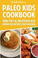 Paleo Kids Cookbook: Healthy & Delicious Kid Approved Recipes for Children from CreateSpace Independent Publishing Platform