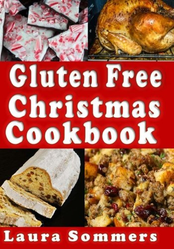 Gluten Free Christmas Cookbook: Recipes for a Wheat Free Holiday Season (Gluten-Free Cooking) (Volume 5) by Laura Sommers