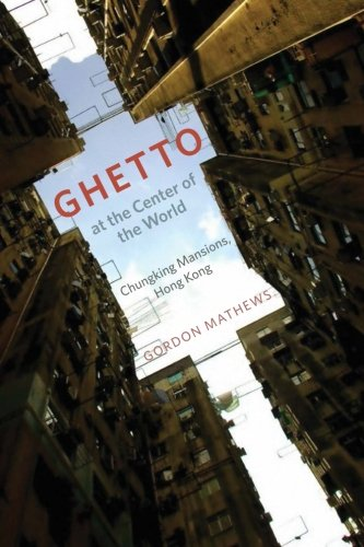 Ghetto at the Center of the World: Chungking Mansions, Hong Kong (The City At The Center Of The World)