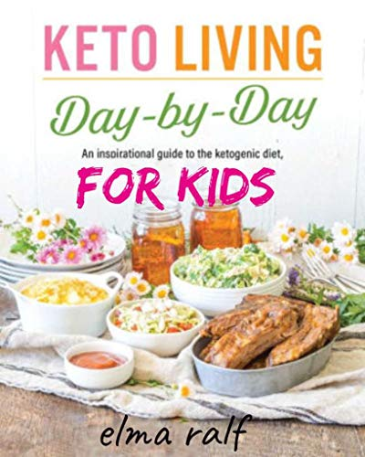 keto living for kids: keto living day by day an insdirational guide to the ketogenic diet for kids by elma ralf