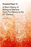 A Short History of Biological Warfare: From Pre-History to the 21st Century
