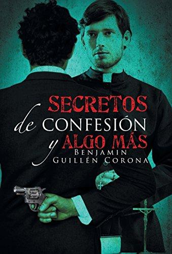 Descargar Libro Secretos De Confesión Y Algo Más Benjamin Guillén Corona