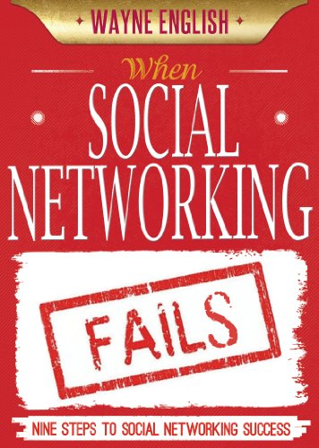 When Social Networking Fails: Nine Steps to Social Networking Success