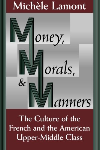 Money, Morals, and Manners: The Culture of the French and the American Upper-Middle Class (Morality and Society Series) (Upper Series Class)