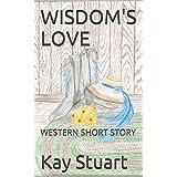 WISDOM'S LOVE: WESTERN SHORT STORY (Short Stories Series Book 1)