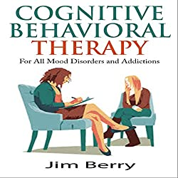 Cognitive Behavioral Therapy for All Mood Disorders and Addictions