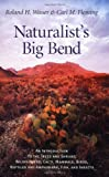 img - for Naturalist's Big Bend: An Introduction to the Trees and Shrubs, Wildflowers, Cacti, Mammals, Birds, Reptiles and Amphibians, Fish, and Insects (Louise Lindsey Merrick Natural Environment (Paperback)) book / textbook / text book