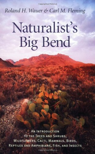 Naturalist's Big Bend: An Introduction to the Trees and Shrubs, Wildflowers, Cacti, Mammals, Birds, Reptiles and Amphibians, Fish, and Insects (Louise Lindsey Merrick Natural Environment Series, (Big Tree State Park)