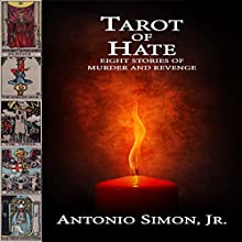 Tarot of Hate: Eight Stories of Murder and Revenge Audiobook by Antonio Simon Jr. Narrated by Jay R. Smith