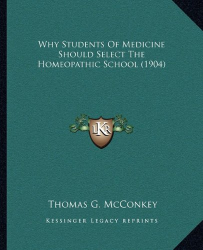 Why Students Of Medicine Should Select The Homeopathic School (1904) pdf epub