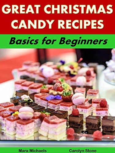 great christmas candy recipes basics for beginners holiday entertaining book 4 by - Christmas Candy Recipes
