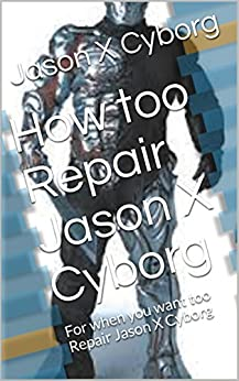 Download for free How too Repair Jason X Cyborg: For when you want too Repair Jason X Cyborg