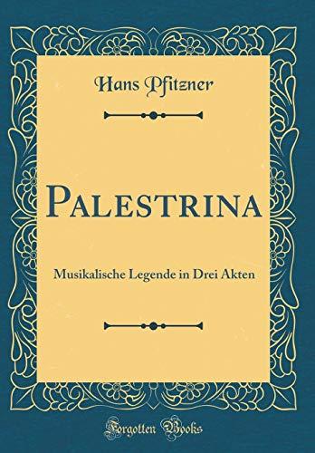 Palestrina Musikalische Legende in Drei Akten (Classic Reprint)  [Pfitzner, Hans] (Tapa Dura)