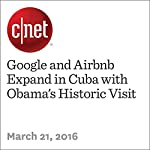 Google and Airbnb Expand in Cuba with Obama's Historic Visit | Richard Trenholm
