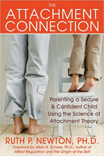 The Attachment Connection: Parenting a Secure and Confident