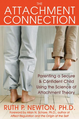 The Attachment Connection: Parenting a Secure and Confident Child Using the Science of Attachment Theory PDF