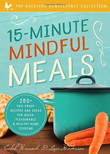 15 minute mindful meals 250 recipes and ideas for quick 15 minute mindful meals 250 recipes and ideas for quick pleasurable forumfinder Choice Image
