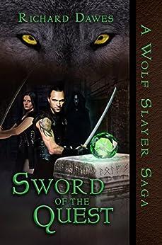 Sword of the Quest (Wolf Slayer Saga Book 3) by [Dawes, Richard]