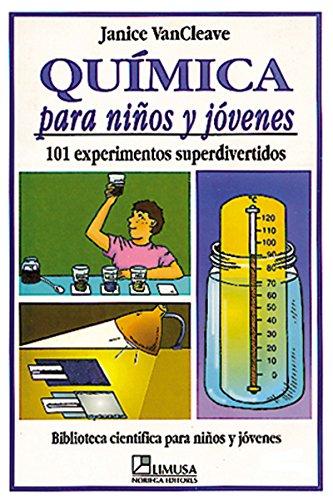 Quimica para ninos y jovenes/ Chemistry and Kids and Adolescents: 101 experimentos superdivertidos (Biblioteca cientifica para ninos y jovenes) (Spanish Edition)