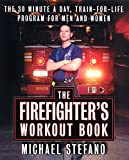 img - for The Firefighter's Workout Book: The 30 Minute a Day Train-for-Life Program for Men and Women book / textbook / text book