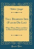 Amazon / Forgotten Books: Tall Bearded Iris Fleur - De - Lis What, When, Where and How to Plant and Subsequent Care Classic Reprint (Walter Stager)