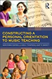 Constructing a Personal Orientation to Music Teaching, Mark Campbell and Linda Thompson, 0415871859