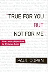 True for You, But Not for Me: Overcoming Objections to Christian Faith Paperback
